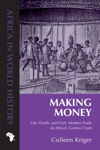Making Money: Life, Death, and Early Modern Trade on Africa's Guinea Coast